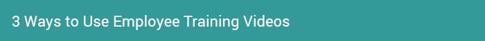 3 Ways to Use Employee Training Videos