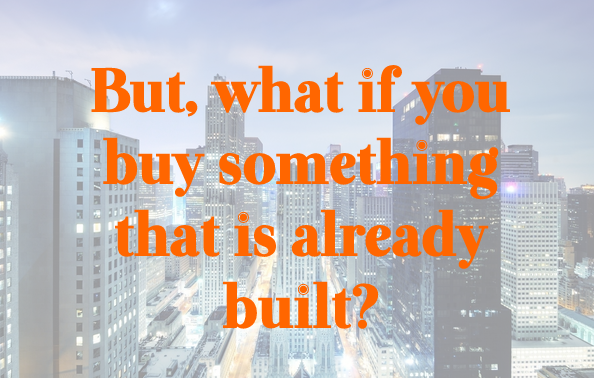 but what if you buy something that is already built