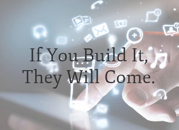 it you build it they will come