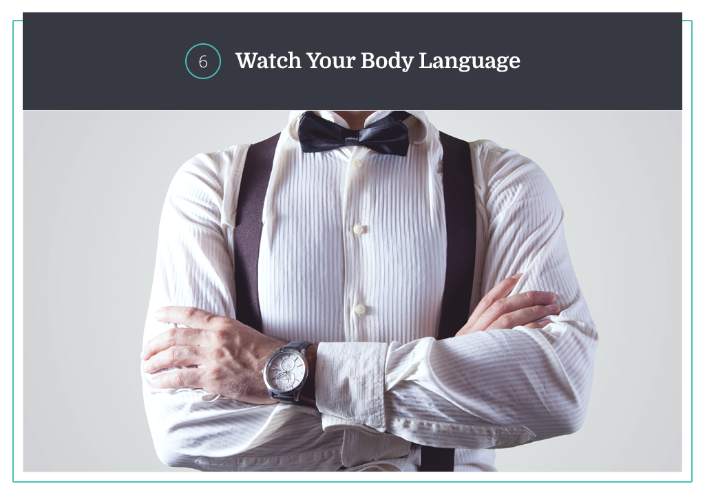 be mindful of your body language