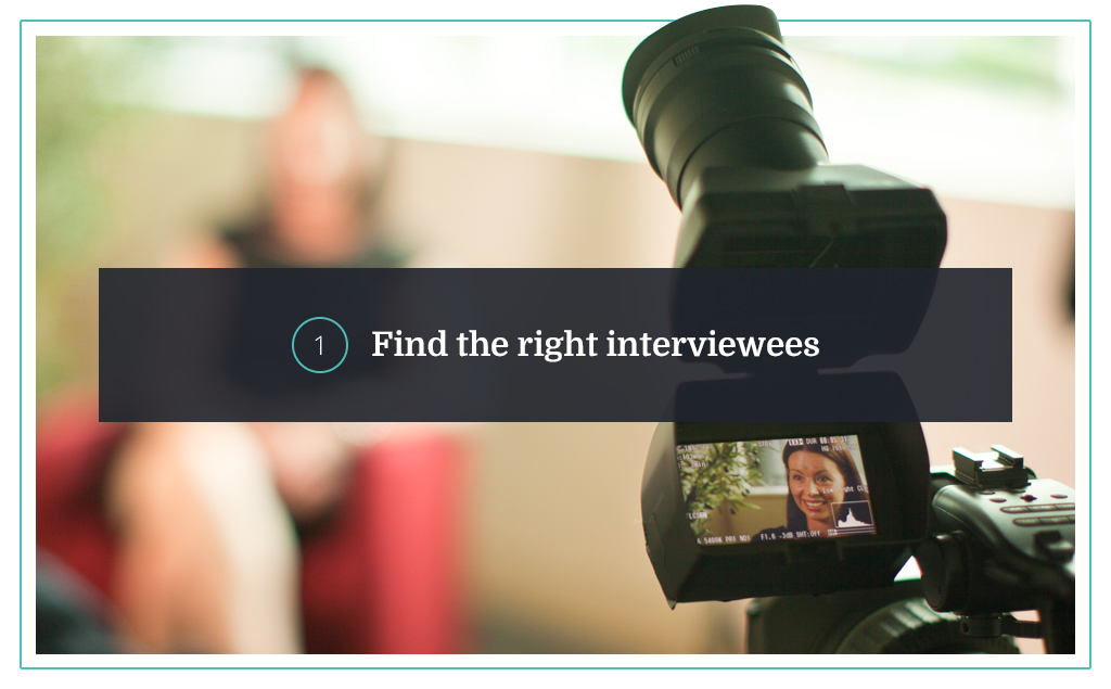 1. Find the right interviewees
