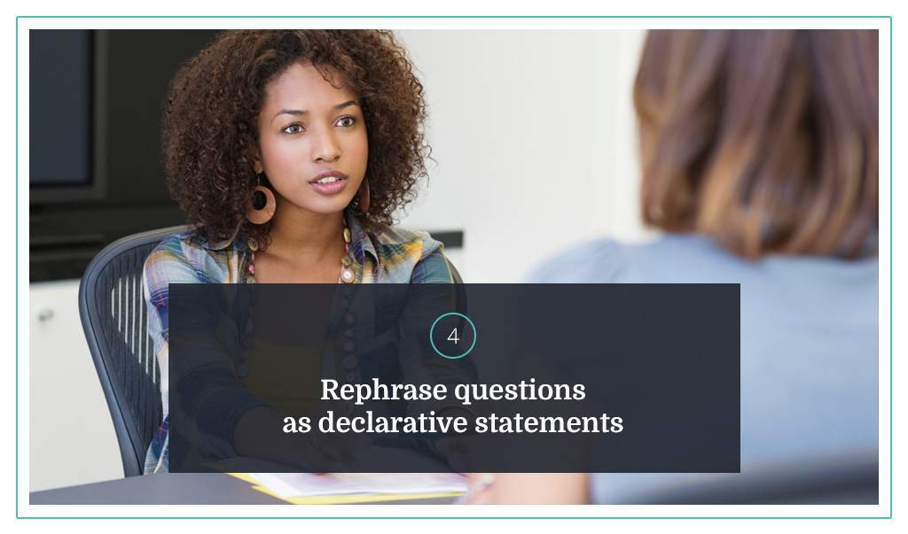 4. Rephrase questions as declarative statements