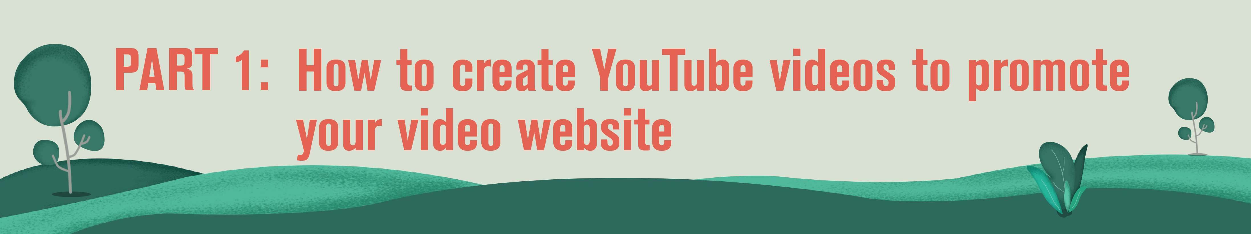 Part 1: How to create YouTube videos to promote your video website